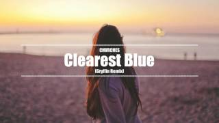 CHVRCHES - Clearest Blue (Gryffin Remix)