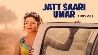 'Jatt Saari Umar (Full Song) Sippy Gill' | Jatt Kuwara