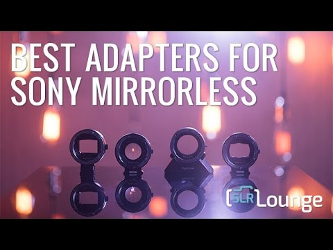 The Best Adapters For Sony Mirrorless Cameras
