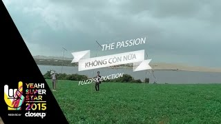 Không còn nữa   the passion   yeah1 superstar (official music video)