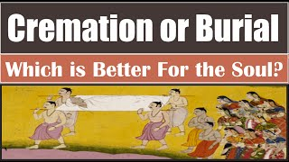Cremation Vs Burial - Which is Better for Departed Soul?
