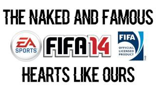 The Naked And Famous - Hearts Like Ours (FIFA 14 Soundtrack)