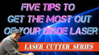 Five tips to get the most out of your diode laser - Getting the best out of your laser