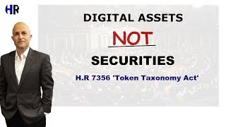 Digital ASSETS are NOT a SECURITY - HR 7356 Token Taxonomy Act