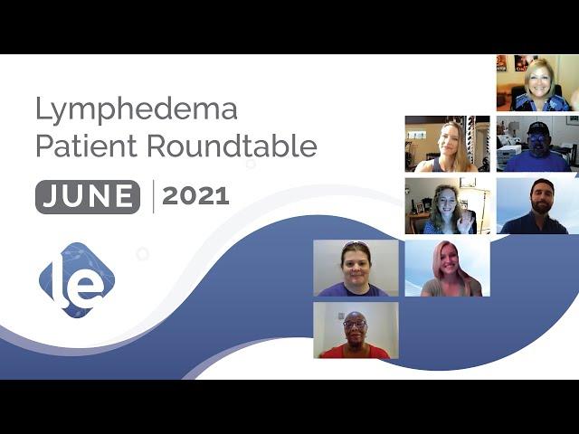 The Lymphedema Patient Roundtable – June 2021