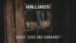 Adam Sanders Daddy Jesus And Earnhardt