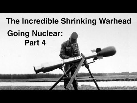 Going Nuclear - Nuclear Science - Part 4 - The Incredible Shrinking Warhead