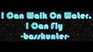 I Can Walk On Water, I Can Fly by BassHunter (lyrics)