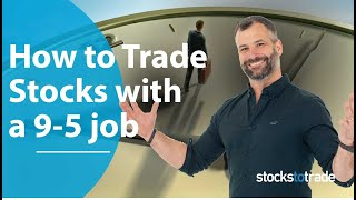 How to Trade Stocks While You Work a 9 to 5 Job