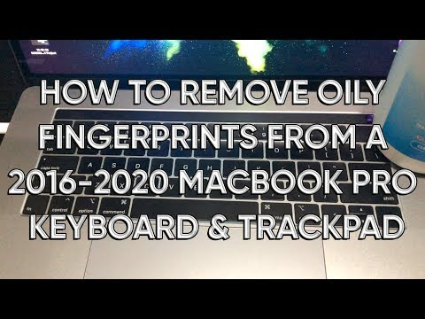 How to remove oily fingerprints from a 2016-2020 Macbook Pro keyboard & Trackpad