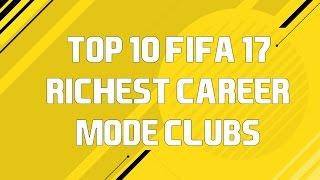 TOP 10 FIFA 17 RICHEST CAREER MODE CLUBS