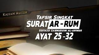 Tafsir Singkat: Surat Ar-Rum Ayat 25-32 - Ustadz Zaenuddin Al-Anwar