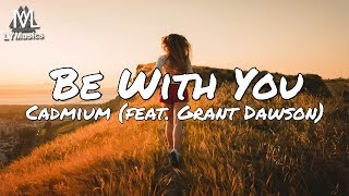 Cadmium - Be With You (feat. Grant Dawson) (Lyrics)