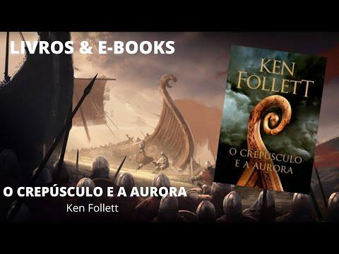 O CREPÚSCULO E A AURORA - Ken Follett