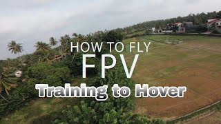 How to Fly FPV - Training to Hover