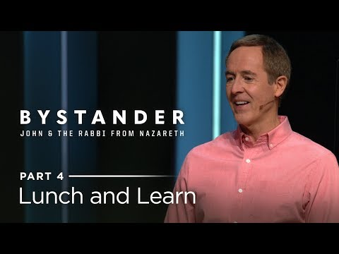 Bystander, Part 4: Lunch and Learn // Andy Stanley