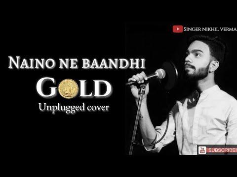 Naino Ne Baandhi   Gold   Akshay Kumar   Mouni Roy   Arko