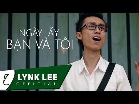 [Official MV] Ngày ấy bạn và tôi - Lynk Lee, 95 bơi hết vào đây nào