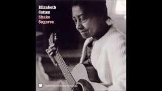 <b>Elizabeth Cotten</b>  Shake Sugaree