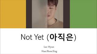 Lee Hyun - Not Yet ( 아직은) Han/Rom/Eng Lyrics