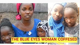 THE BLUE EYES  WOMAN AFRICAN MAN  ABANDONED  WIFE,  KIDS BECAUSE OF BLUE EYES  WOMANS CONFESSION