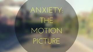 Anxiety:The Motion Picture