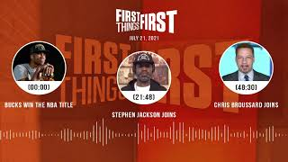 Bucks win the NBA Title, Stephen Jackson + Chris Broussard | FIRST THINGS FIRST podcast (7.21.21)