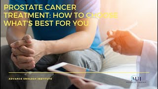 Prostate Cancer Treatment How to Choose What's Best for You - Dr. David Harris MD