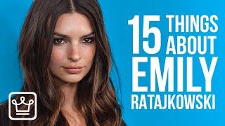 15 Things You Didn't Know About Emily Ratajkowski