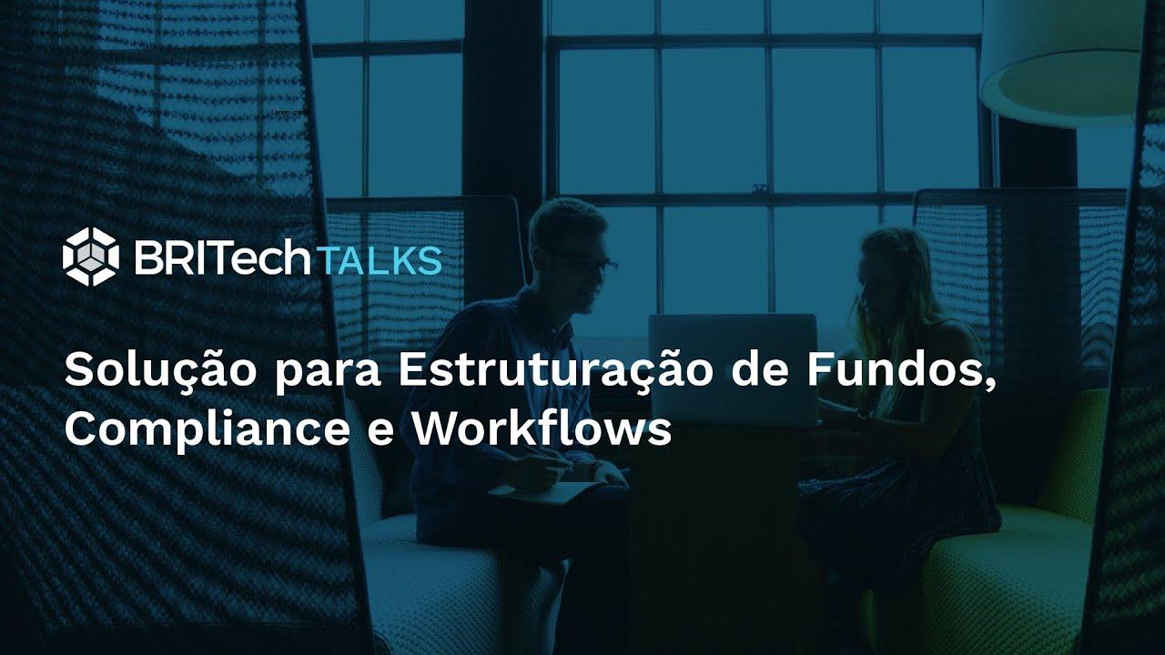 BRITech Talks: solução para Estruturação de Fundos, Compliance e Workflows