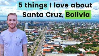 Why I love SANTA CRUZ DE LA SIERRA, BOLIVIA