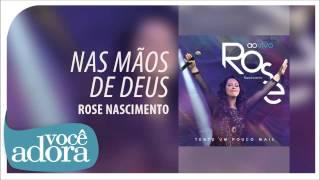 Rose Nascimento - Nas Mãos de Deus (Tente Um Pouco Mais) [Áudio Oficial]