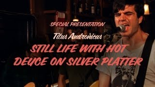 "Titus Andronicus Perform ""Still Life with Hot Deuce on Silver Platter - 2 of 4"