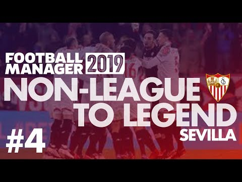 Non-League to Legend FM19 | SEVILLA | Part 4 | EUROPE? | Football Manager 2019