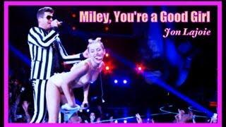 Miley, You're a Good Girl (Jon Lajoie)