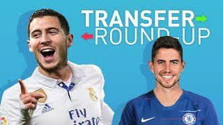 HAZARD TO REAL MADRID? JORGINHO TO CHELSEA? TRANSFER ROUNDUP!