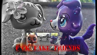 ~LPS~  F*ck Fake Friends  /FULL MEP/