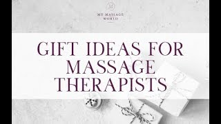 Gift Ideas for Massage Therapists