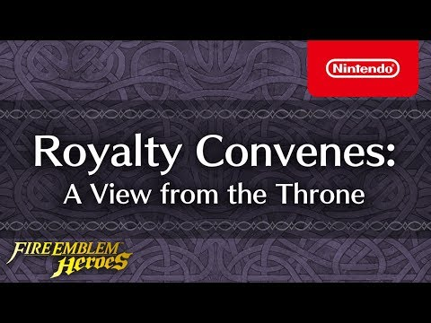 Fire Emblem Heroes - Royalty Convenes  (A View from the Throne)
