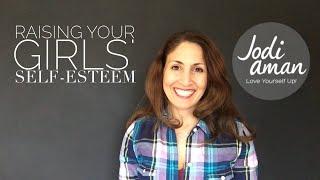 How To Raise Girls Self-Esteem - Empowering Girls
