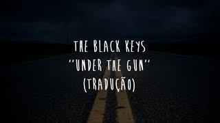 The Black Keys   Under The Gun (tradução)