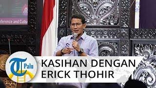 Soal Prediksi Perekenomian Indonesia, Sandiaga Uno Merasa Kasihan dengan Menteri BUMN Erick Thohir