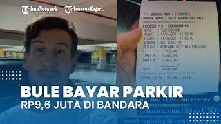 Viral Video Bule Bayar Parkir Rp9,6 Juta di Bandara Ngurah Rai Bali, Begini Faktanya