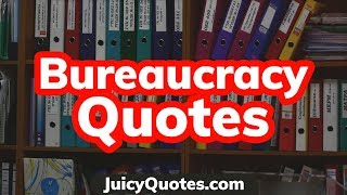 Top 15 Bureaucracy Quotes and Sayings 2020 - (Government Operations)