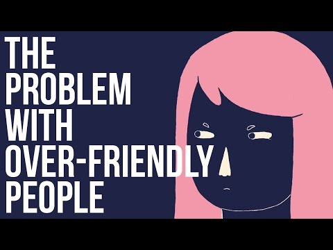 The Problem With Being Too Friendly