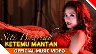 Gambar cover SITI BADRIAH - KETEMU MANTAN | DANGDUT TERBARU 2018
