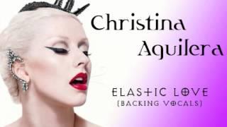 Christina Aguilera - Elastic Love (Backing Vocals)