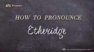 How to Pronounce Etheridge  |  Etheridge Pronunciation