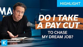 Should I Take a Paycut To Pursue My Dream Job?