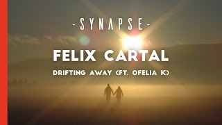 Felix Cartal   Drifting Away (ft. Ofelia K)